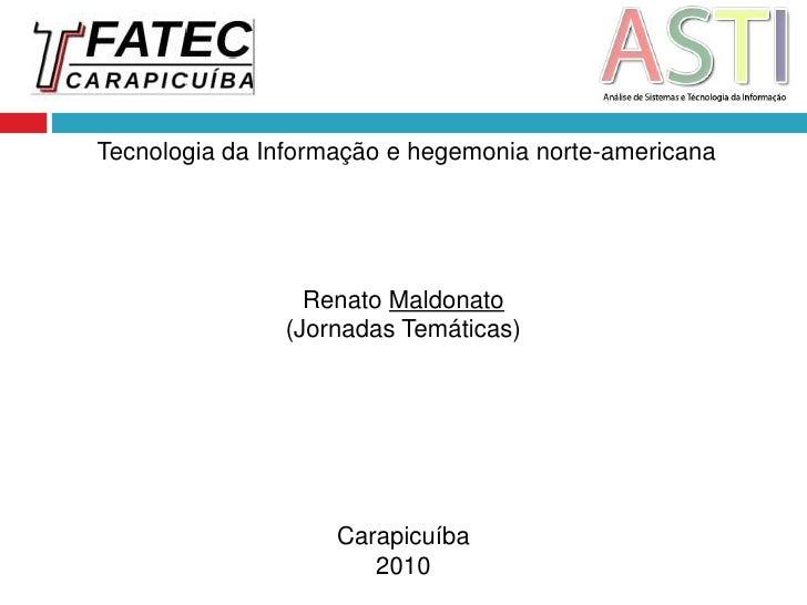 Tecnologia da Informação e hegemonia norte-americana<br />Renato Maldonato<br />(Jornadas Temáticas)<br />Carapicuíba<br ...