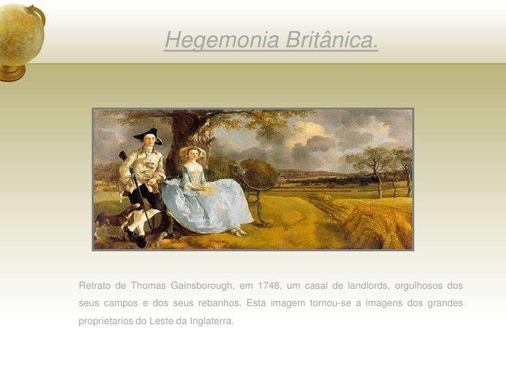Hegemonia Britânica.<br />Retrato de Thomas Gainsborough, em 1748, um casal de landlords, orgulhosos dos seus campos e dos...