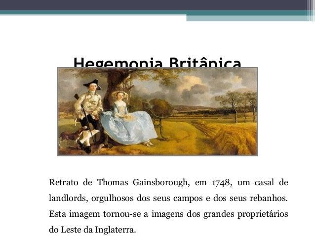 Hegemonia Britânica Retrato de Thomas Gainsborough, em 1748, um casal de landlords, orgulhosos dos seus campos e dos seus ...