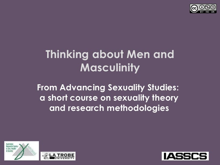 Thinking about Men and Masculinity From Advancing Sexuality Studies:  a short course on sexuality theory and research meth...