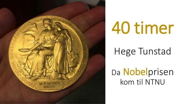40 timer Hege Tunstad Da Nobelprisen kom til NTNU