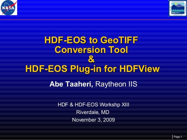 HDF-EOS to GeoTIFF Conversion Tool & HDF-EOS Plug-in for HDFView Abe Taaheri, Raytheon IIS HDF & HDF-EOS Workshp XIII Rive...