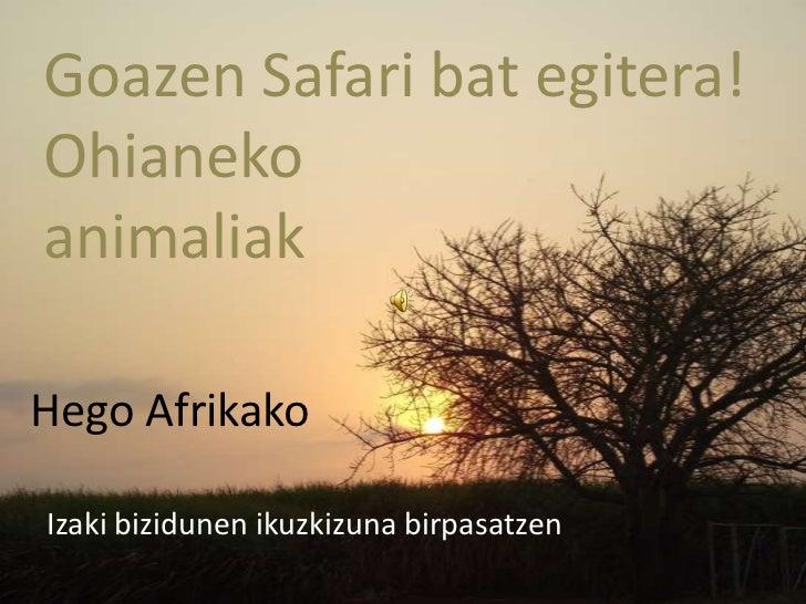 Goazen Safari bat egitera!OhianekoanimaliakHego AfrikakoIzaki bizidunen ikuzkizuna birpasatzen