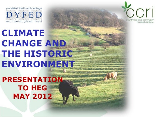 CLIMATECHANGE ANDTHE HISTORICENVIRONMENTPRESENTATION   TO HEG  MAY 2012