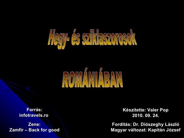 Hegy- és sziklaszorosok ROMÁNIÁBAN Zene: Zamfir – Back for good Fordítás: Dr. Diószeghy László Magyar változat: Kapitán Jó...