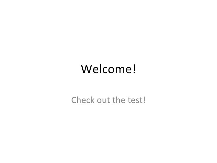 Welcome! Check out the test!