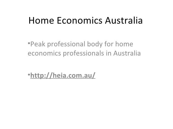 Home Economics Australia <ul><li>Peak professional body for home economics professionals in Australia </li></ul><ul><li>ht...