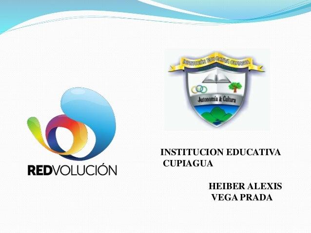 INSTITUCION EDUCATIVA CUPIAGUA HEIBER ALEXIS VEGA PRADA