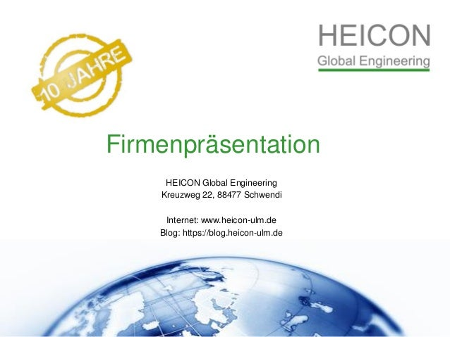 Firmenpräsentation HEICON Global Engineering Kreuzweg 22, 88477 Schwendi Internet: www.heicon-ulm.de Blog: https://blog.he...