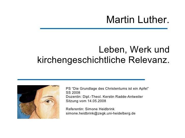 Martin Luther.                                       Leben, Werk und                        kirchengeschichtliche Relevanz...