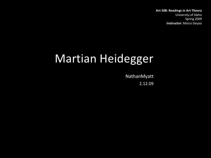Martian Heidegger  NathanMyatt 2.12.09 Art 508: Readings in Art Theory University of Idaho Spring 2009 Instructor:  Marco ...