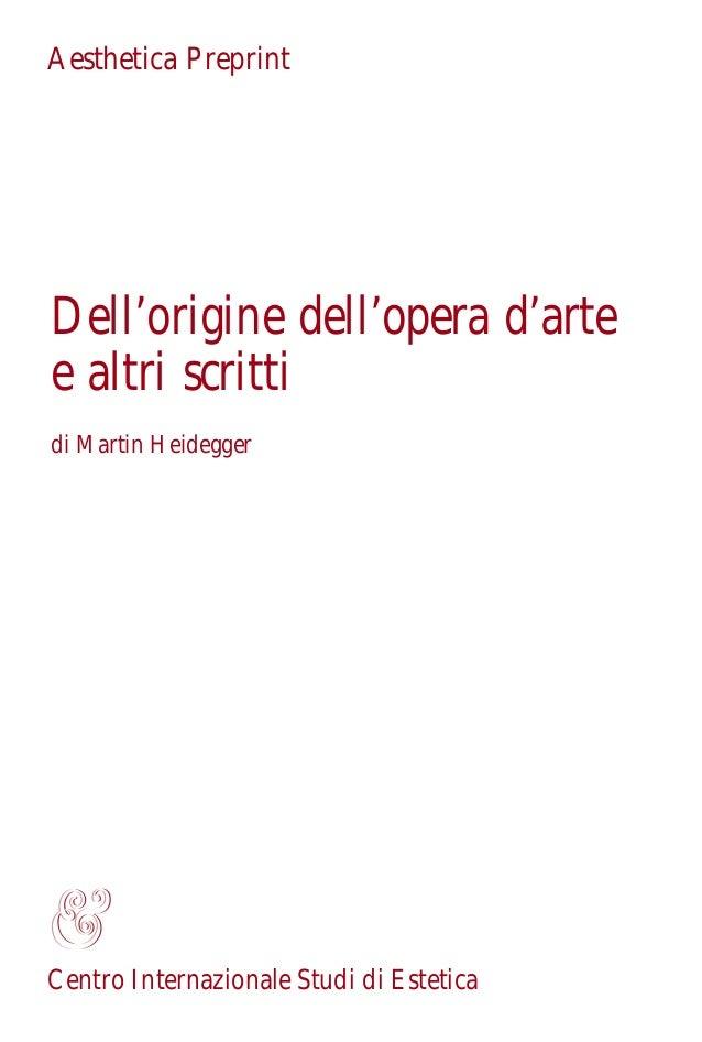 Aesthetica PreprintDell'origine dell'opera d'artee altri scrittidi Martin HeideggerCentro Internazionale Studi di Estetica