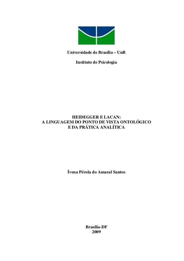 Universidade de Brasília – UnB Instituto de Psicologia HEIDEGGER E LACAN: A LINGUAGEM DO PONTO DE VISTA ONTOLÓGICO E DA PR...