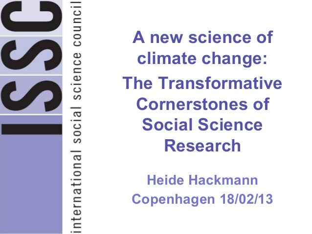 A new science of climate change:The Transformative Cornerstones of  Social Science     Research   Heide Hackmann Copenhage...