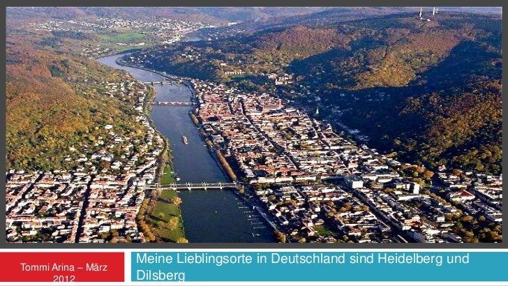 LAAJAKUVAESITYS                     Meine Lieblingsorte in Deutschland sind Heidelberg undTommi Arina – März      2012    ...