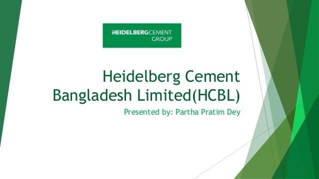 Heidelberg Cement Bangladesh Limited(HCBL) Presented by: Partha Pratim Dey