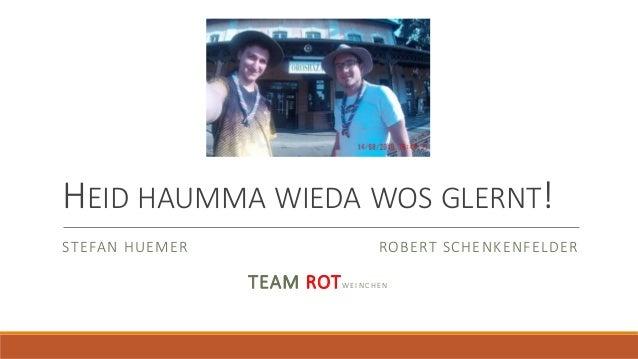 HEID HAUMMA WIEDA WOS GLERNT! STEFAN HUEMER ROBERT SCHENKENFELDER TEAM ROTW E I N C H E N