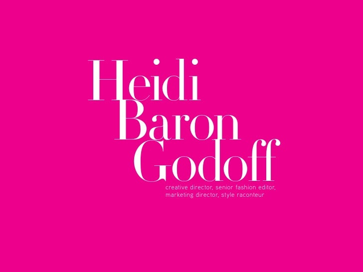 Heidi Baron  GodoΩ  creative director, senior fashion editor,  marketing director, style raconteur