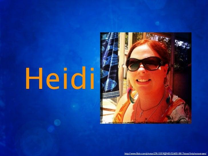 Heidi        http://www.flickr.com/photos/27613359@N03/5260510817/sizes/l/in/photostream/