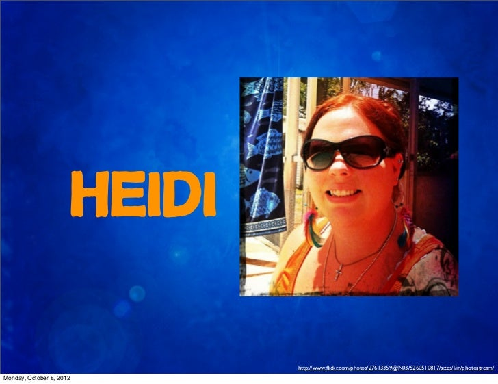 Heidi                              http://www.flickr.com/photos/27613359@N03/5260510817/sizes/l/in/photostream/Monday, Octo...