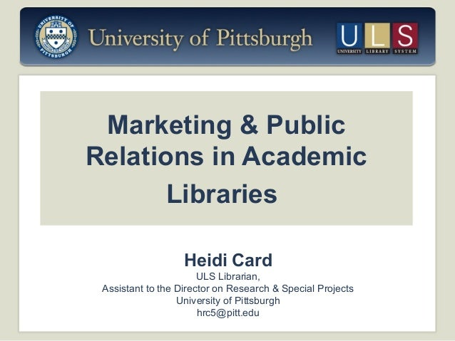 Marketing & Public Relations in Academic Libraries Heidi Card ULS Librarian, Assistant to the Director on Research & Speci...
