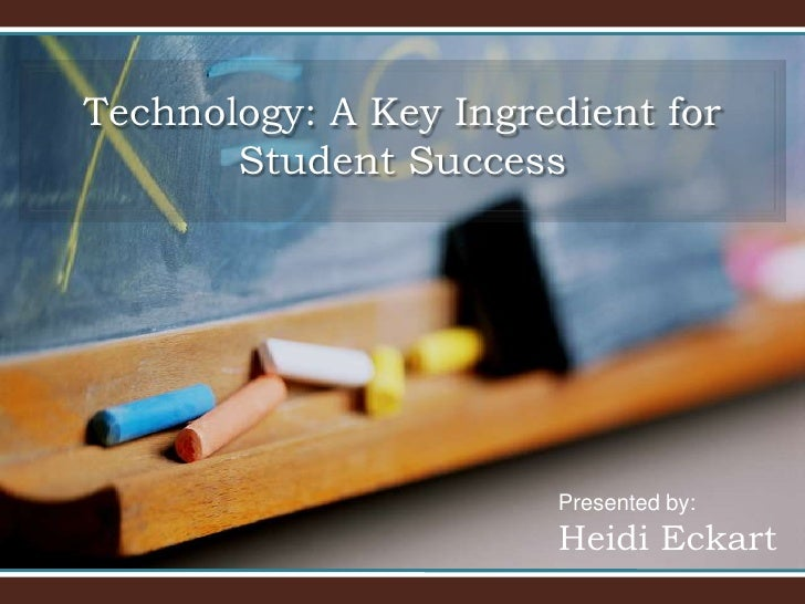 Technology: A Key Ingredient for        Student Success                            Presented by:                        He...