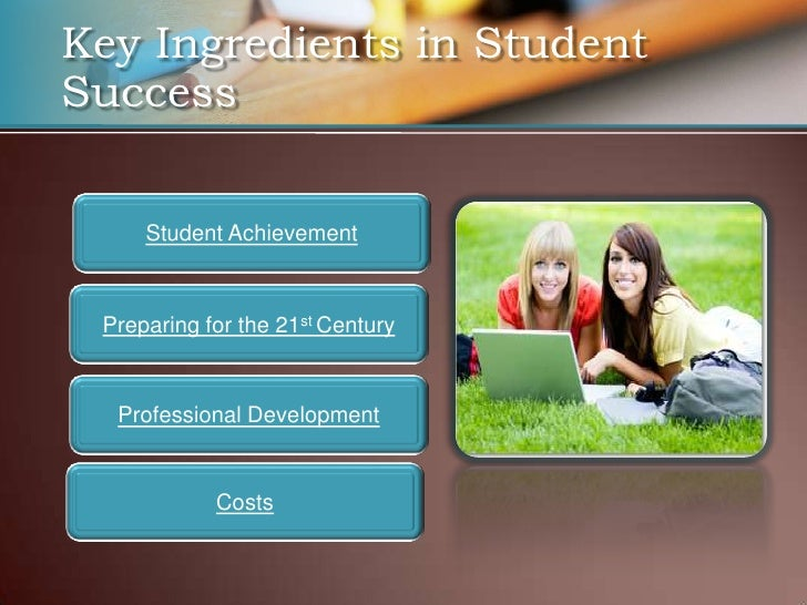 Key Ingredients in Student Success        Student Achievement     Preparing for the 21st Century      Professional Develop...