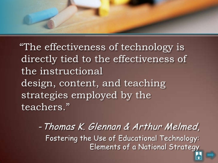 """""""The effectiveness of technology is directly tied to the effectiveness of the instructional design, content, and teaching ..."""