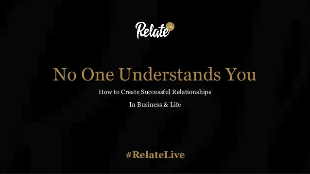 #RelateLive No One Understands You How to Create Successful Relationships In Business & Life