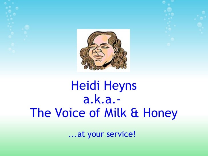 Heidi Heyns a.k.a.-  The Voice of Milk & Honey ...at your service!