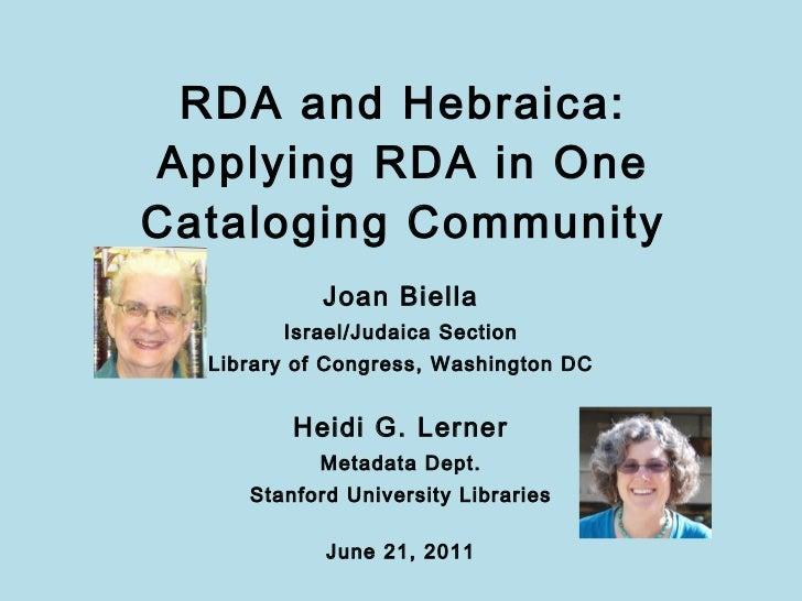 RDA and Hebraica: Applying RDA in One Cataloging Community <ul><li>Joan Biella </li></ul><ul><li>Israel/Judaica Section </...