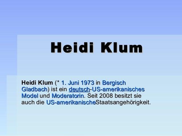 Heidi KlumHeidi Klum(*1.Juni1973inBergischGladbach)isteindeutsch-US-amerikanischesModelundModeratorin.Seit2...