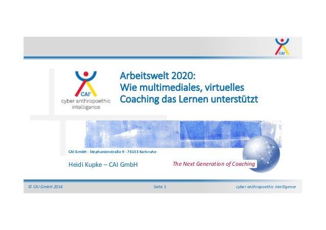 cyber anthropoethic intelligence© CAI GmbH 2014 Seite 1 CAI GmbH - Stephanienstraße 9 - 76133 Karlsruhe The Next Generatio...