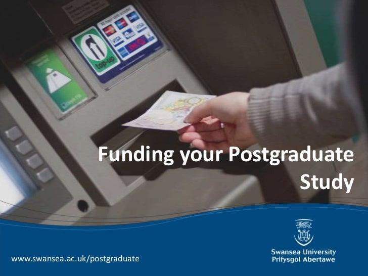 Funding your Postgraduate                                        Studywww.swansea.ac.uk/postgraduate