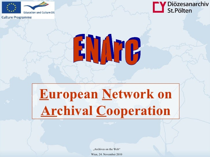"E uropean  N etwork on  Ar chival  C ooperation "" Archives on the Web"" Wien, 24. November 2010 E N A r C"