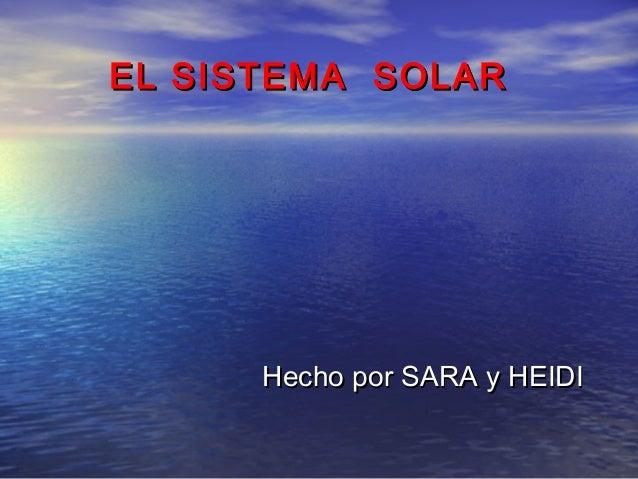 EL SISTEMA SOLAR      Hecho por SARA y HEIDI