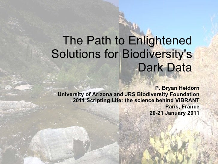 P. Bryan Heidorn University of Arizona and JRS Biodiversity Foundation 2011 Scripting Life: the science behind ViBRANT Par...
