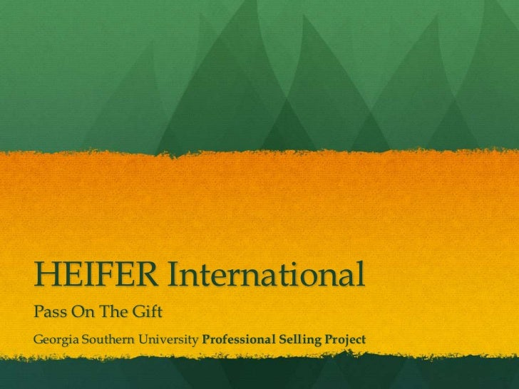 HEIFER International<br />Pass On The Gift<br />Georgia Southern University Professional Selling Project <br />