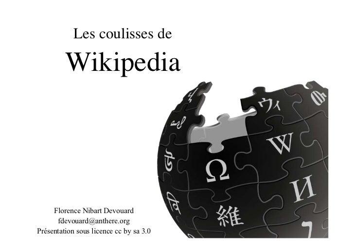 Les coulisses de         Wikipedia     Florence Nibart Devouard      fdevouard@anthere.orgPrésentation sous licence cc by ...