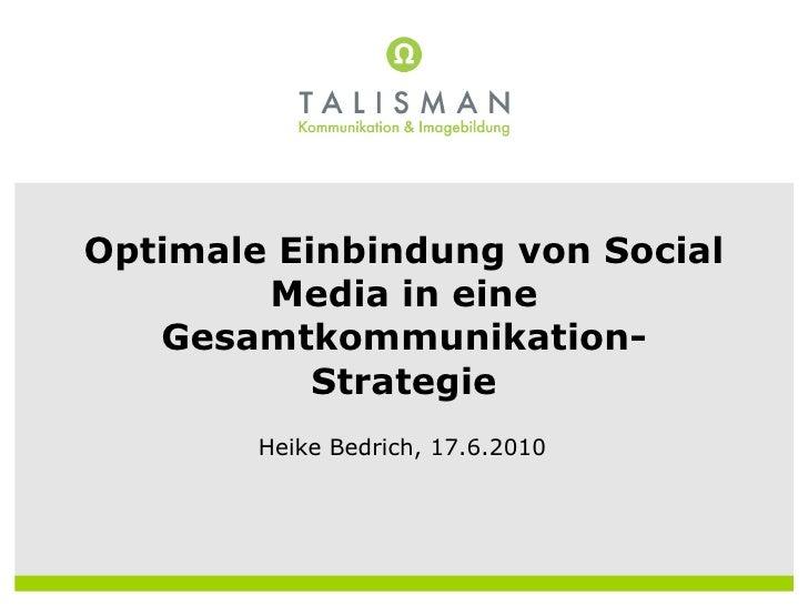 Optimale Einbindung von Social Media in eine Gesamtkommunikation-Strategie Heike Bedrich, 17.6.2010