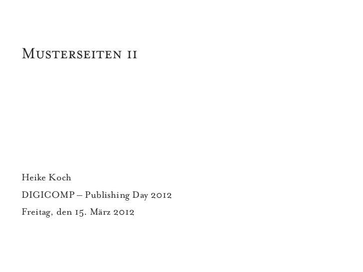 Musterseiten iiHeike KochDIGICOMP – Publishing Day 2012Freitag, den 15. März 2012