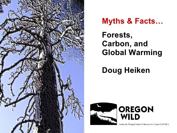 Myths & Facts… Forests,  Carbon, and  Global Warming Doug Heiken
