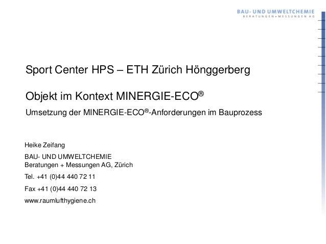 Sport Center HPS – ETH Zürich HönggerbergObjekt im Kontext MINERGIE-ECO®Umsetzung der MINERGIE-ECO®-Anforderungen im Baupr...