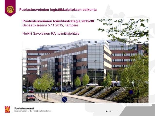 Nimi Työ Osasto 12.11.15 1 Puolustusvoimien toimitilastrategia 2015-30 Senaatti-areena 5.11.2015, Tampere Heikki Savolaine...