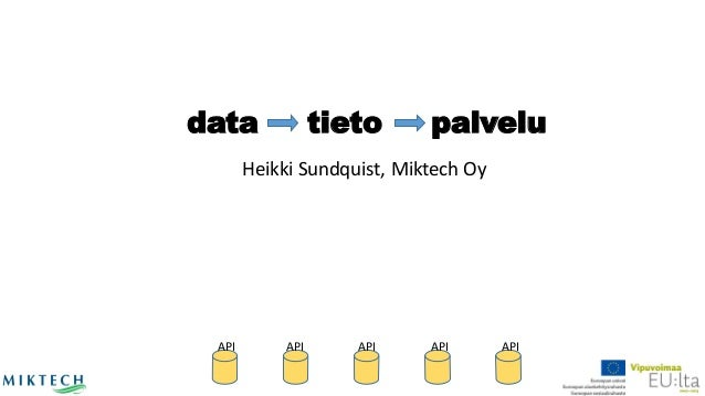 API  API  API  API  API  data tieto palvelu  Heikki Sundquist, MiktechOy