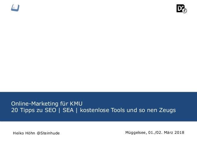 Online-Marketing für KMU 20 Tipps zu SEO | SEA | kostenlose Tools und so nen Zeugs Müggelsee, 01./02. März 2018Heiko Höhn ...
