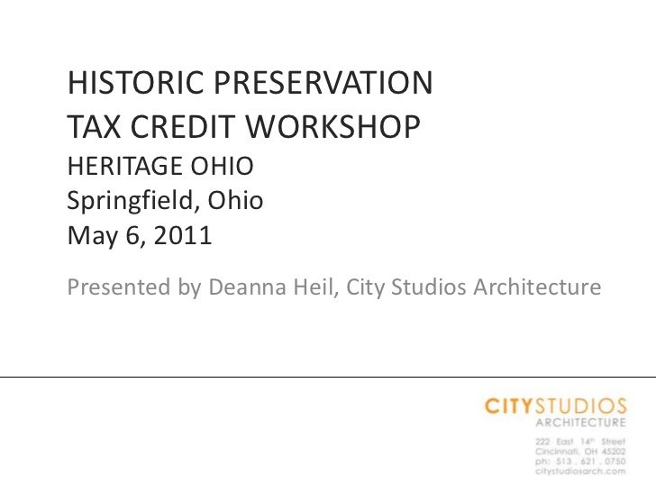 HISTORIC PRESERVATION TAX CREDIT WORKSHOPHERITAGE OHIOSpringfield, OhioMay 6, 2011<br />Presented by Deanna Heil, City Stu...