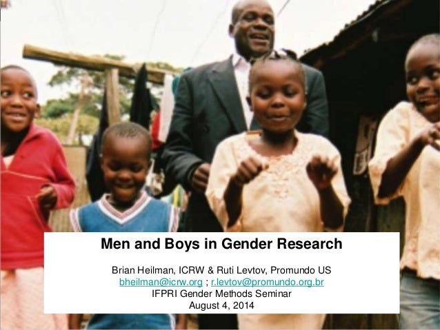 Men and Boys in Gender Research Brian Heilman, ICRW & Ruti Levtov, Promundo US bheilman@icrw.org ; r.levtov@promundo.org.b...