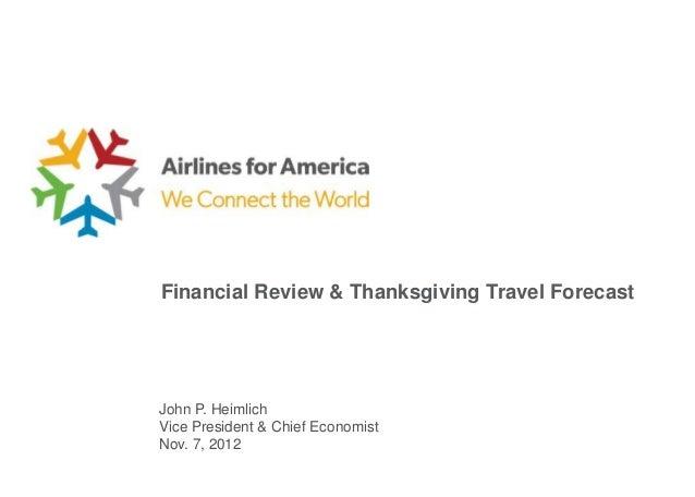 Financial Review & Thanksgiving Travel ForecastJohn P. HeimlichVice President & Chief EconomistNov. 7, 2012
