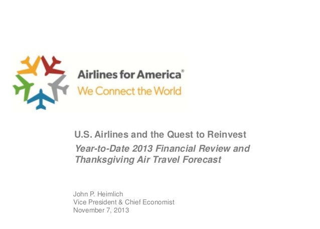 U.S. Airlines and the Quest to Reinvest Year-to-Date 2013 Financial Review and Thanksgiving Air Travel Forecast  John P. H...